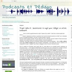 Podcasts et Pédago: Projet radio 6° : Questionner le sujet pour rédiger un article exhaustif