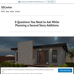 8 Questions You Need to Ask While Planning a Second Story Additions – SDCasitas