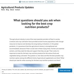 What questions should you ask when looking for the best crop nutrition products? – Agricultural Products Updates