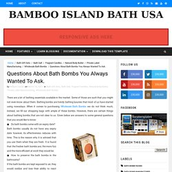 Questions About Bath Bombs You Always Wanted To Ask. - Bamboo Island Bath USA