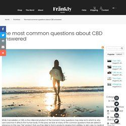 The most common questions about CBD answered - The Wörd