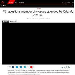 FBI questions member of mosque attended by Orlando gunman