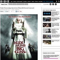 Nude Nuns Judge Questions Mass BitTorrent Lawsuit