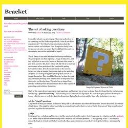 The art of asking questions - BracketBracket -
