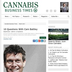 10 Questions With Cam Battley - Cannabis Business Times