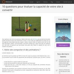 10 questions pour évaluer la capacité de votre site à convertir