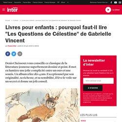 """Livres pour enfants : pourquoi faut-il lire """"Les Questions de Célestine"""" de Gabrielle Vincent"""