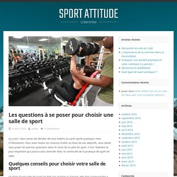 Les questions à se poser pour choisir une salle de sport - Sport Attitude