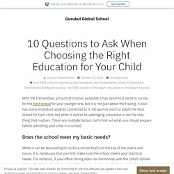 10 Questions to Ask When Choosing The Right Education for Your Child – Gurukul Global School