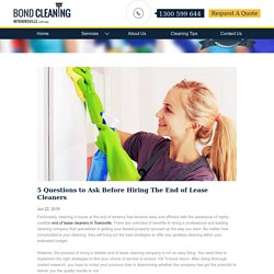 5 Questions to Ask Before Hiring The End of Lease Cleaners