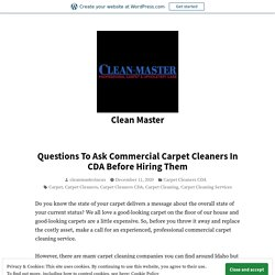 Questions To Ask Commercial Carpet Cleaners In CDA Before Hiring Them – Clean Master