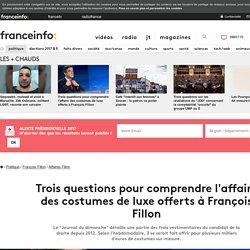 Trois questions pour comprendre l'affaire des costumes de luxe offerts à François Fillon