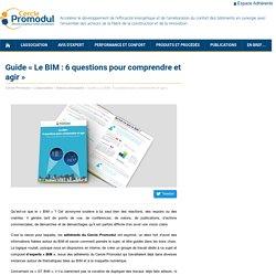 Guide «Le BIM: 6 questions pour comprendre et agir» – Cercle Promodul - Juin 2016