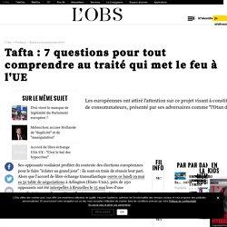 Tafta : 7 questions pour tout comprendre au traité qui met le feu à l'UE