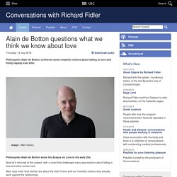 Alain de Botton questions what we think we know about love - ABC Conversations with Richard Fidler