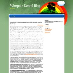6 Questions You Should Ask Before Going Through Cosmetic Dentistry - Wimpole Dental Blog
