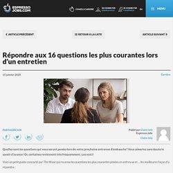 Répondre aux 16 questions les plus courantes lors d'un entretien