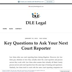 Key Questions to Ask Your Next Court Reporter - DLE Legal