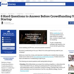 8 Hard Questions to Answer Before Crowdfunding Your Startup