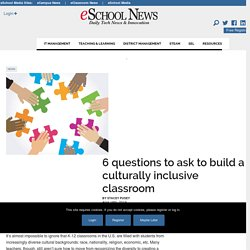 6 questions to ask to build a culturally inclusive classroom