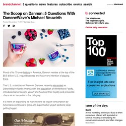 The Scoop on Dannon: 5 Questions With DanoneWave's Michael Neuwirth