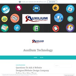 Questions To Ask A Website Designer/Website Design Company Before You Hire Them – Auxilium Technology