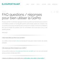 FAQ questions / réponses pour bien utiliser la GoPro