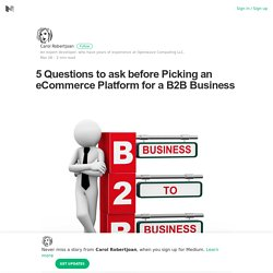 5 Questions to ask before Picking an eCommerce Platform for a B2B Business