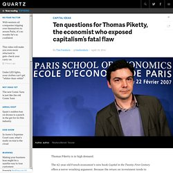 Ten questions for Thomas Piketty, the economist who exposed capitalism's fatal flaw