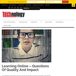 Learning Online – Questions Of Quality And Impact - Education Technology Solutions