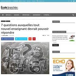 7 questions auxquelles tout nouvel enseignant devrait pouvoir répondre