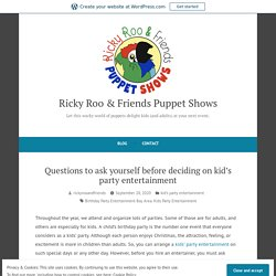Questions to ask yourself before deciding on kid's party entertainment – Ricky Roo & Friends Puppet Shows