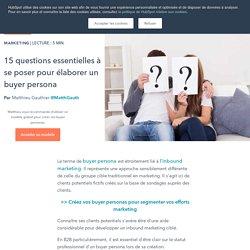 15 questions essentielles à se poser pour élaborer un buyer persona
