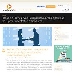 Respect de la vie privée : les questions qu'on ne peut pas vous poser en entretien d'embauche