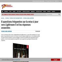 6 questions fréquentes sur la mise à jour vers Lightroom 5 et les réponses associées