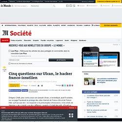 Cinq questions sur Ulcan, le hacker franco-israélien