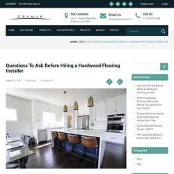 Questions To Ask Before Hiring a Hardwood Flooring Installer - GRAMAR STONE CENTER