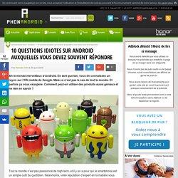 10 questions idiotes sur Android auxquelles vous devez souvent répondre