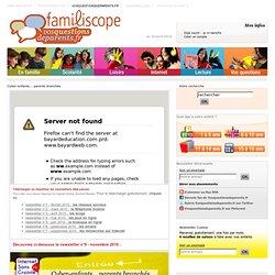 Vos questions de parents - Informations pratiques : éducation enfant, vie en famille, loisirs pour enfants
