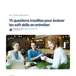 15 questions insolites pour évaluer les soft skills en entretien