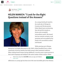 """HELEN MANICH: """"I Look for the Right Questions Instead of the Answers"""""""