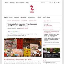 ATTAC 15/10/14 Trois questions à Laurent Pinatel au sujet de la ferme des 1000 vaches