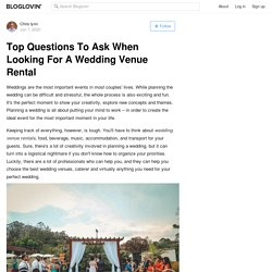 Top Questions To Ask When Looking For A Wedding Venue Rental