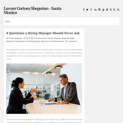 8 Questions a Hiring Manager Should Never Ask ~ Lawyer Cortney Shegerian - Santa Monica