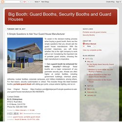 5 Simple Questions to Ask Your Guard House Manufacturer