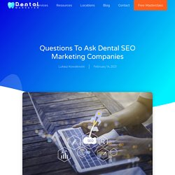 Questions To Ask Dental SEO Marketing Companies ⋆ Dental Marketer