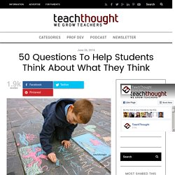 50 Questions To Promote Metacognition In Students