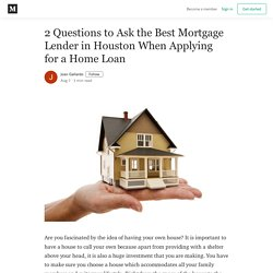2 Questions to Ask the Best Mortgage Lender in Houston When Applying for a Home Loan