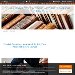 Crucial Questions You Need To Ask Your Personal Injury Lawyer