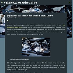 5 Questions You Need To Ask Your Car Repair Centre - Valiance